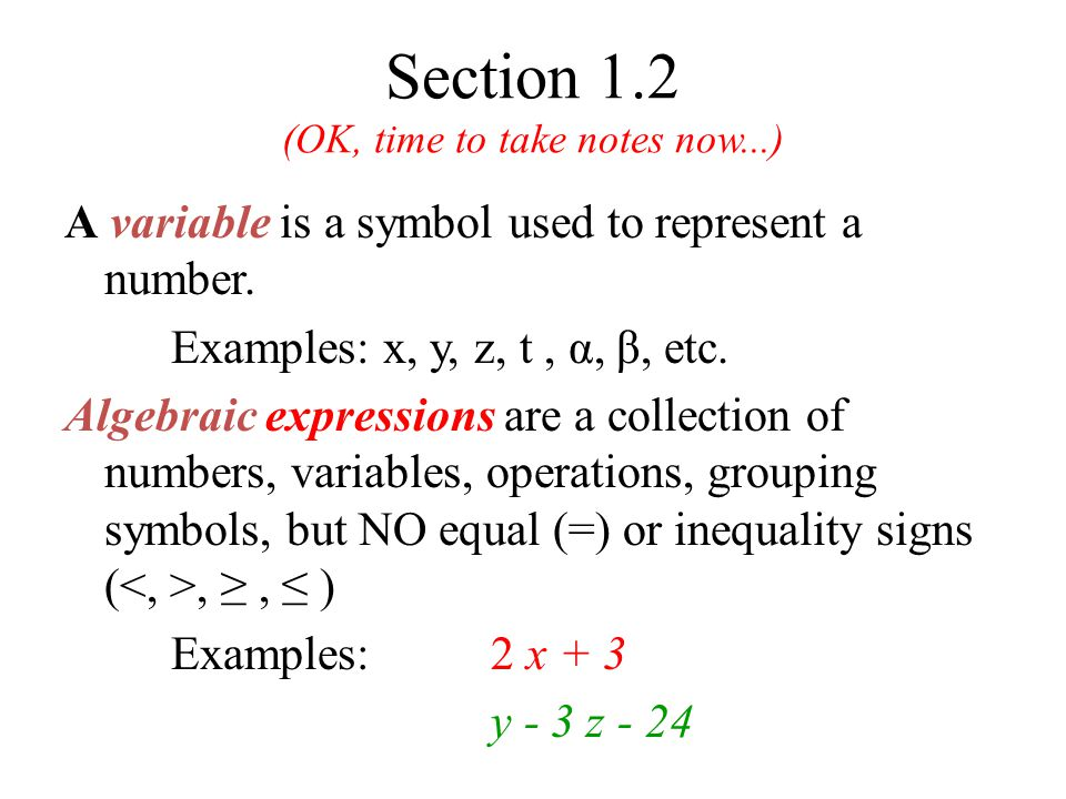 Section 1.2 (OK, time to take notes now...) A variable is a symbol used to represent a number.