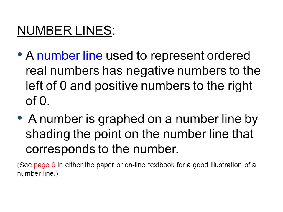 NUMBER LINES: A number line used to represent ordered real numbers has negative numbers to the left of 0 and positive numbers to the right of 0.