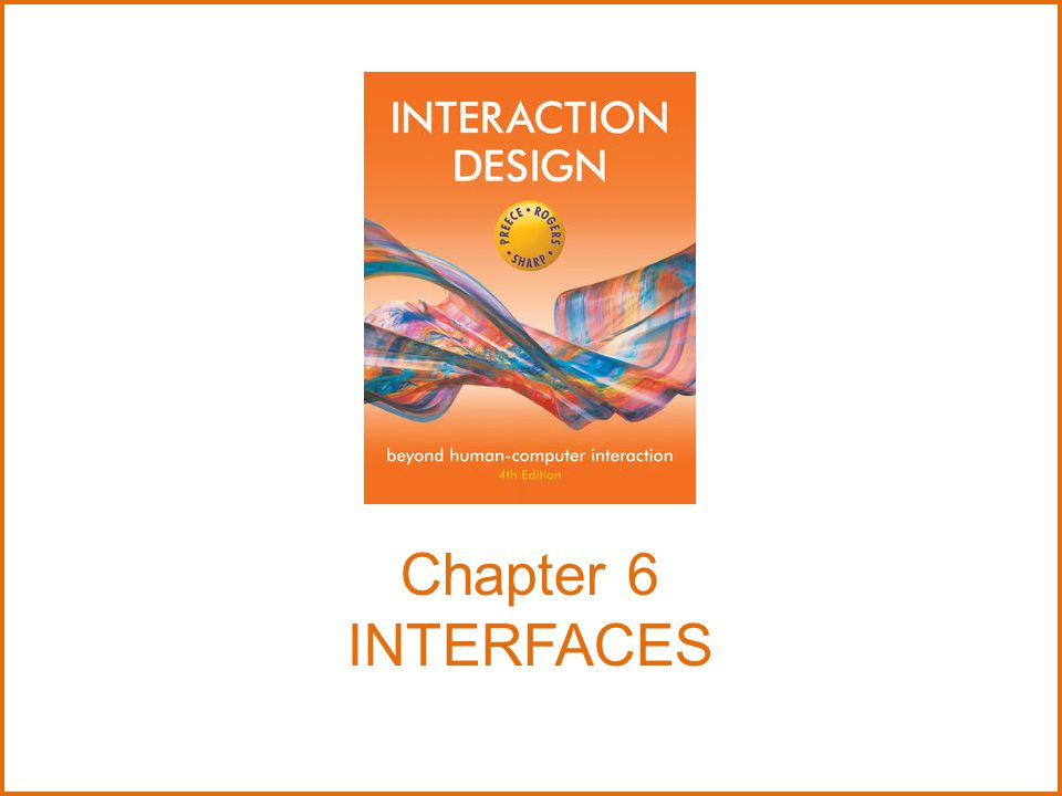 Overview Interface types –highlight the main design and research issues for each of the different interfaces Consider which interface is best for a given application or activity www.id-book.com2