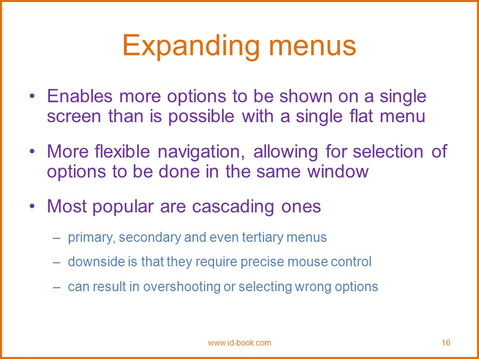 Expanding menus Enables more options to be shown on a single screen than is possible with a single flat menu More flexible navigation, allowing for se