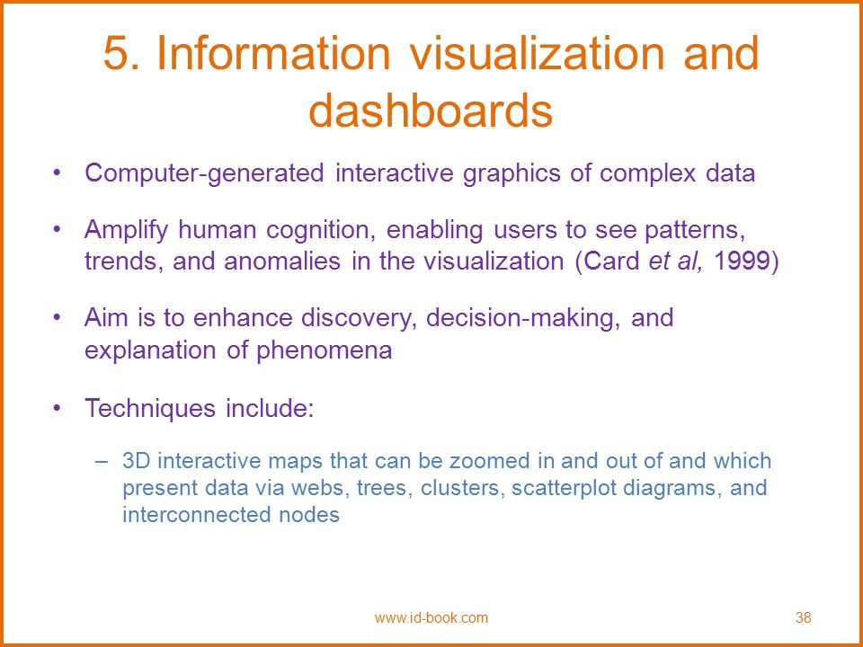 5. Information visualization and dashboards Computer-generated interactive graphics of complex data Amplify human cognition, enabling users to see pat