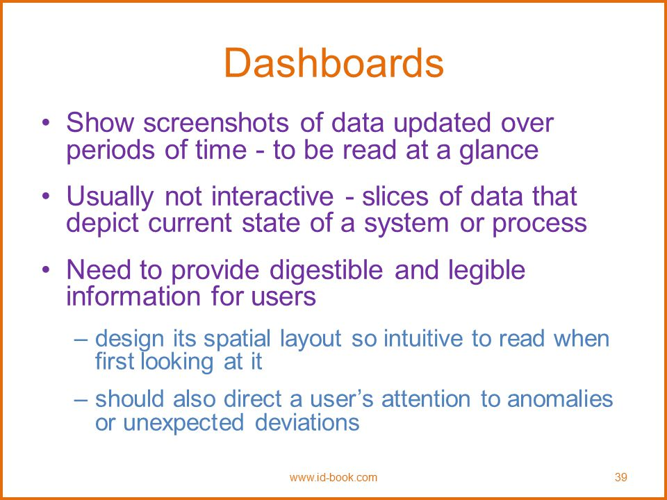 Dashboards Show screenshots of data updated over periods of time - to be read at a glance Usually not interactive - slices of data that depict current