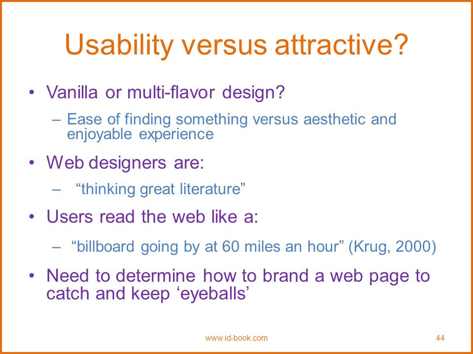 Usability versus attractive? Vanilla or multi-flavor design? –Ease of finding something versus aesthetic and enjoyable experience Web designers are: –