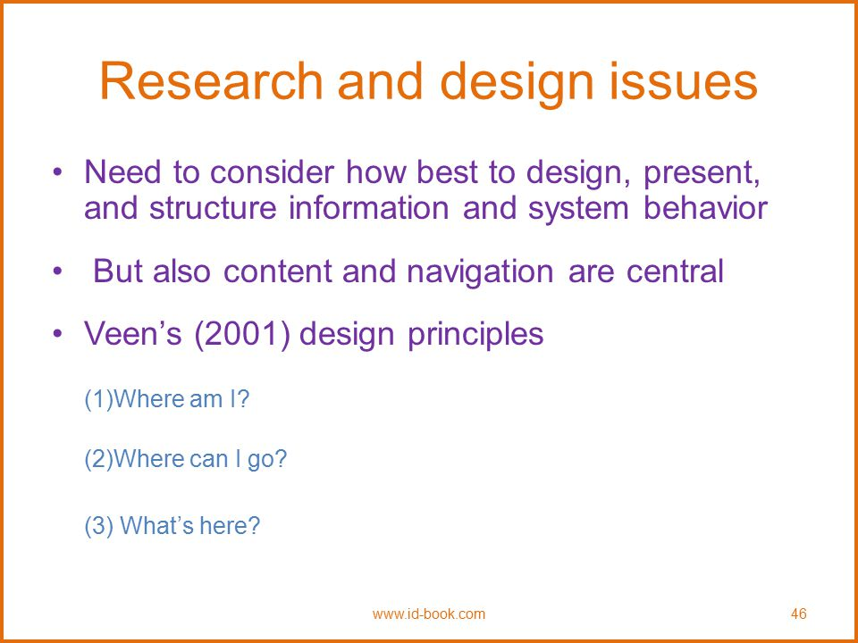 Research and design issues Need to consider how best to design, present, and structure information and system behavior But also content and navigation