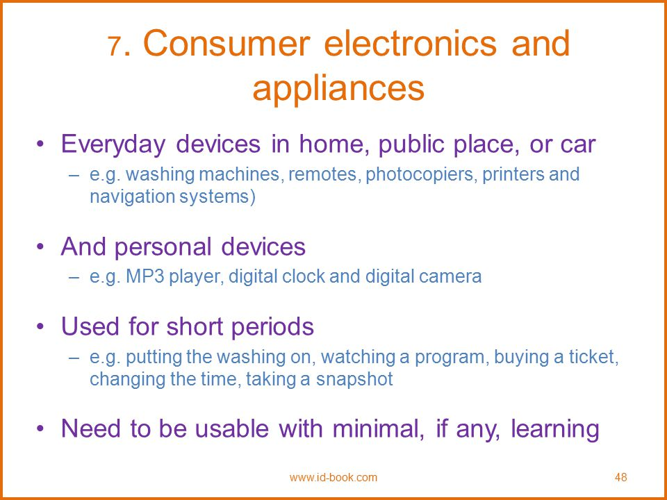 7. Consumer electronics and appliances Everyday devices in home, public place, or car –e.g. washing machines, remotes, photocopiers, printers and navi