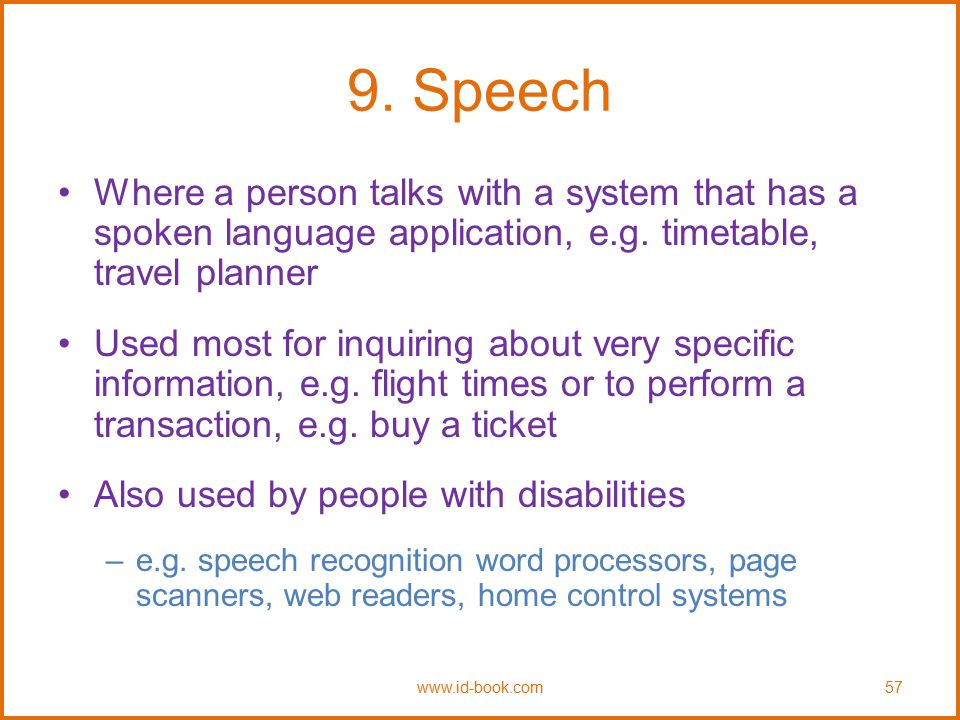 9. Speech Where a person talks with a system that has a spoken language application, e.g. timetable, travel planner Used most for inquiring about very