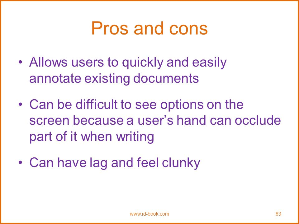 Pros and cons Allows users to quickly and easily annotate existing documents Can be difficult to see options on the screen because a user's hand can o