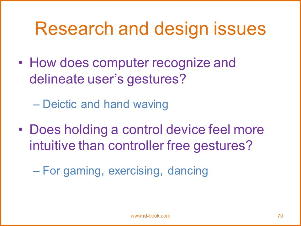 Research and design issues How does computer recognize and delineate user's gestures? –Deictic and hand waving Does holding a control device feel more