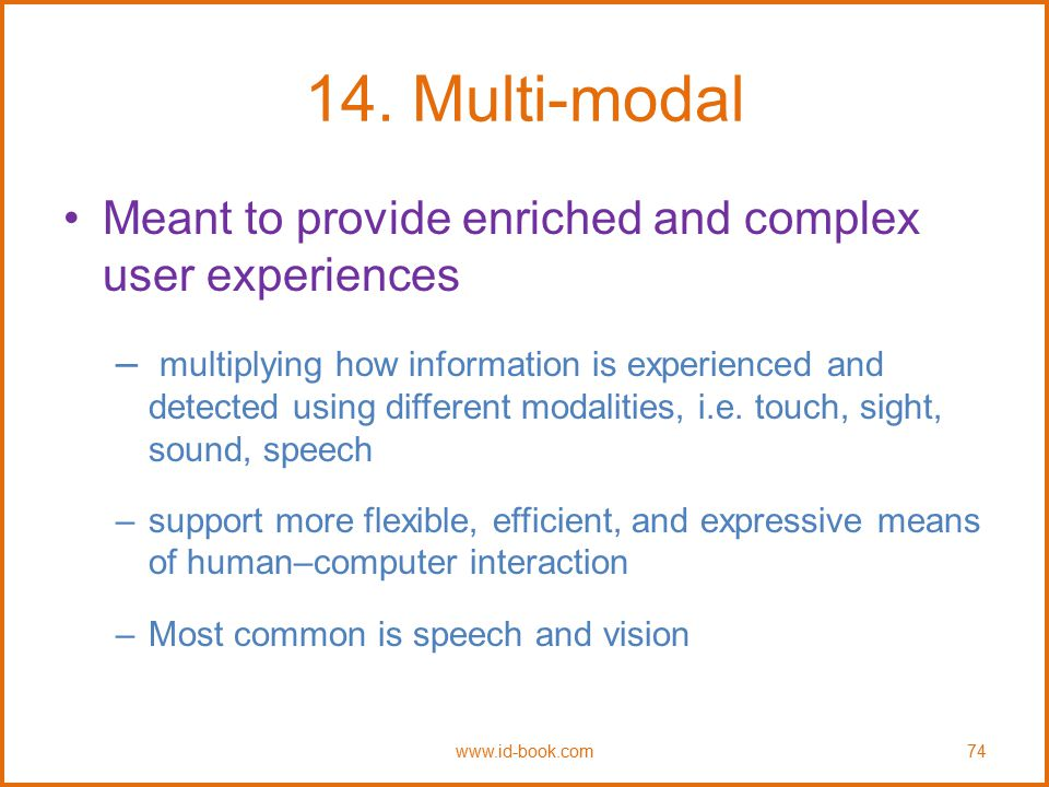 14. Multi-modal Meant to provide enriched and complex user experiences – multiplying how information is experienced and detected using different modal