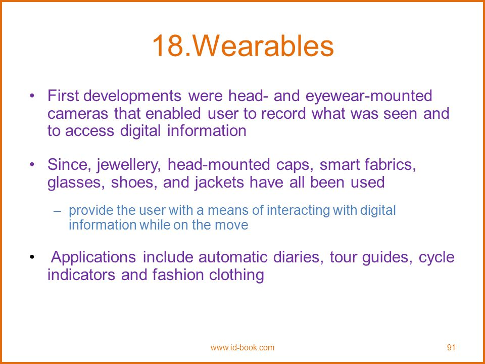 18.Wearables First developments were head- and eyewear-mounted cameras that enabled user to record what was seen and to access digital information Sin