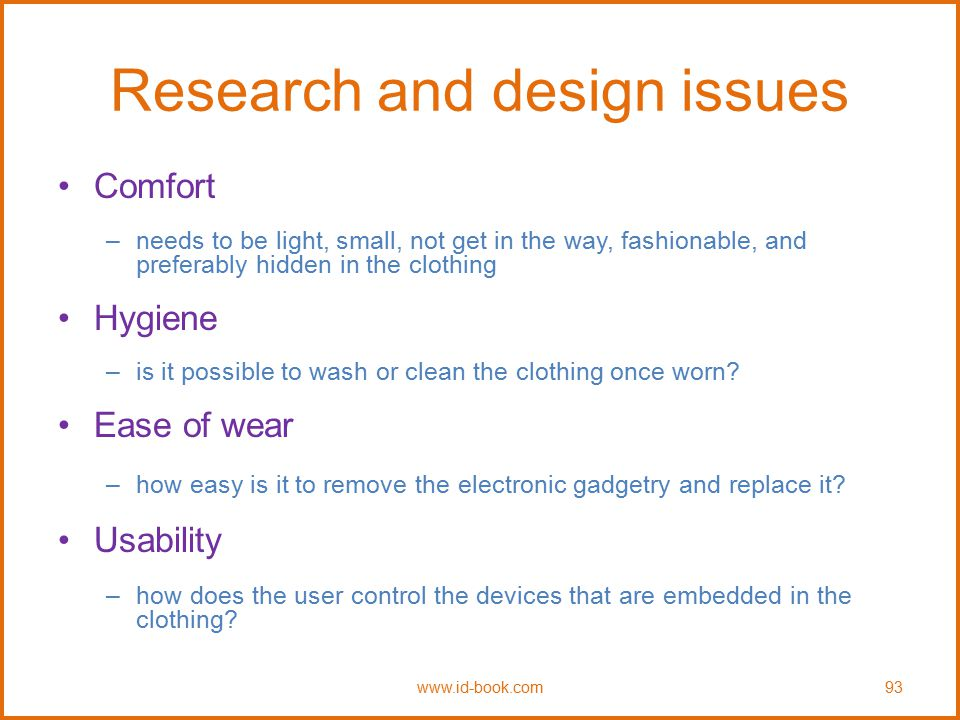 Research and design issues Comfort –needs to be light, small, not get in the way, fashionable, and preferably hidden in the clothing Hygiene –is it po