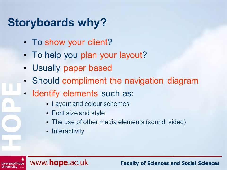 www.hope.ac.uk Faculty of Sciences and Social Sciences HOPE Storyboards why? To show your client? To help you plan your layout? Usually paper based Sh