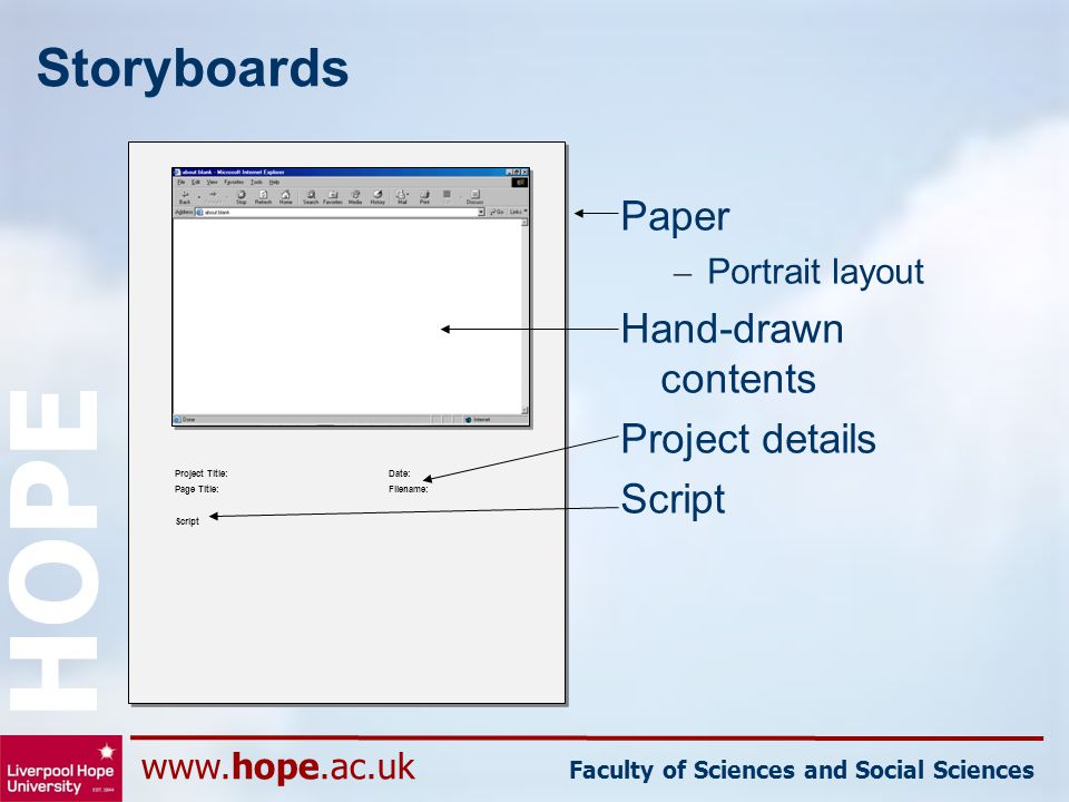 www.hope.ac.uk Faculty of Sciences and Social Sciences HOPE Storyboards Paper – Portrait layout Hand-drawn contents Project details Script Project Tit