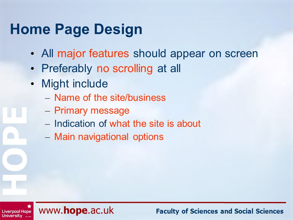 www.hope.ac.uk Faculty of Sciences and Social Sciences HOPE Home Page Design All major features should appear on screen Preferably no scrolling at all