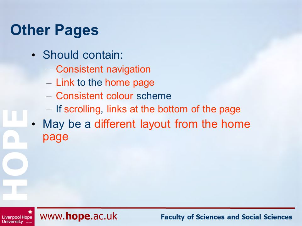 www.hope.ac.uk Faculty of Sciences and Social Sciences HOPE Other Pages Should contain: – Consistent navigation – Link to the home page – Consistent c