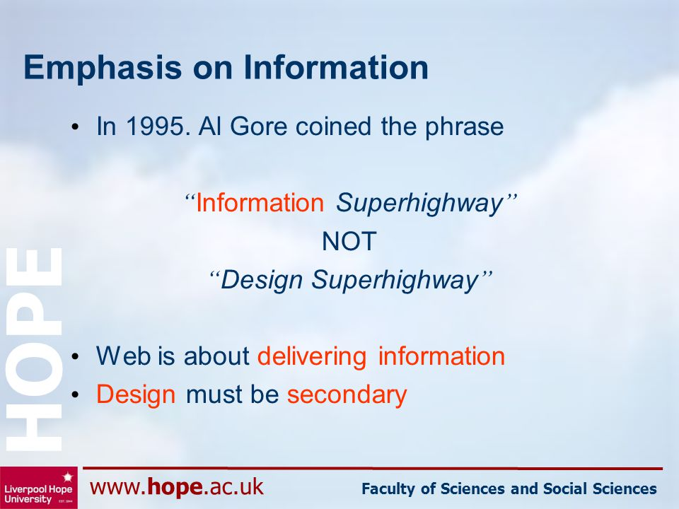 "www.hope.ac.uk Faculty of Sciences and Social Sciences HOPE Emphasis on Information In 1995. Al Gore coined the phrase "" Information Superhighway "" NO"