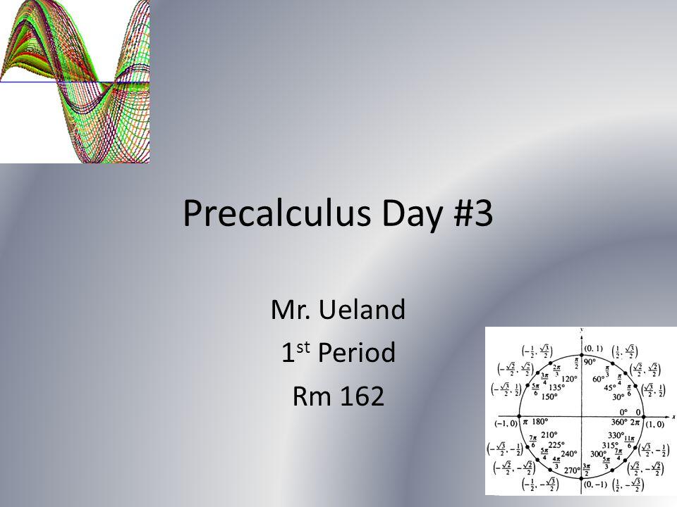 Precalculus Day #3 Mr. Ueland 1 st Period Rm 162