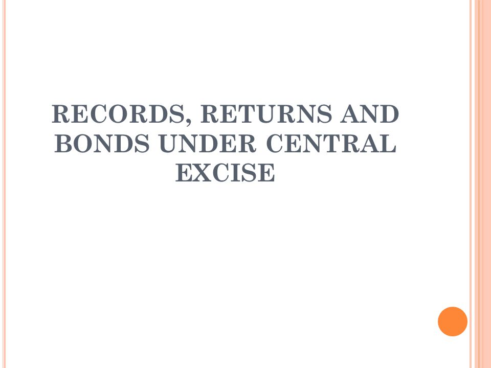 BONDS UNDER CENTRAL EXCISE Bond is an instrument by which the obligation to pay the money is created expressly.