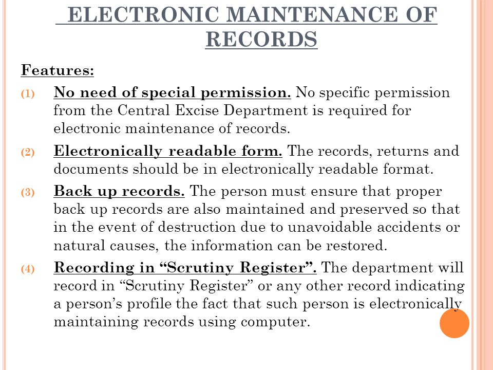 ELECTRONIC MAINTENANCE OF RECORDS Features: (1) No need of special permission.