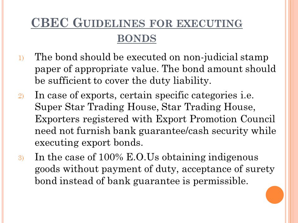 CBEC G UIDELINES FOR EXECUTING BONDS 1) The bond should be executed on non-judicial stamp paper of appropriate value.