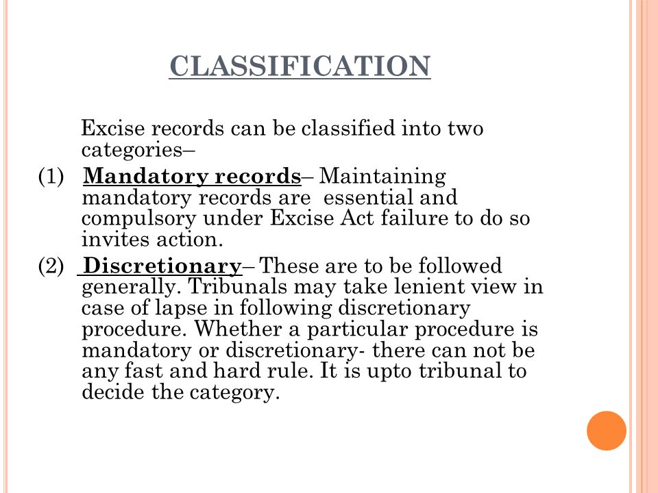 The records under Excise duty are broadly divided into two categories— (a) Statutory records – Prior to 1.4.2000, Central Excise Rules 1944 had prescribed a number of statutory records to be maintained and submitted by assessee.