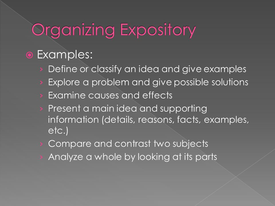  Examples: › Define or classify an idea and give examples › Explore a problem and give possible solutions › Examine causes and effects › Present a ma