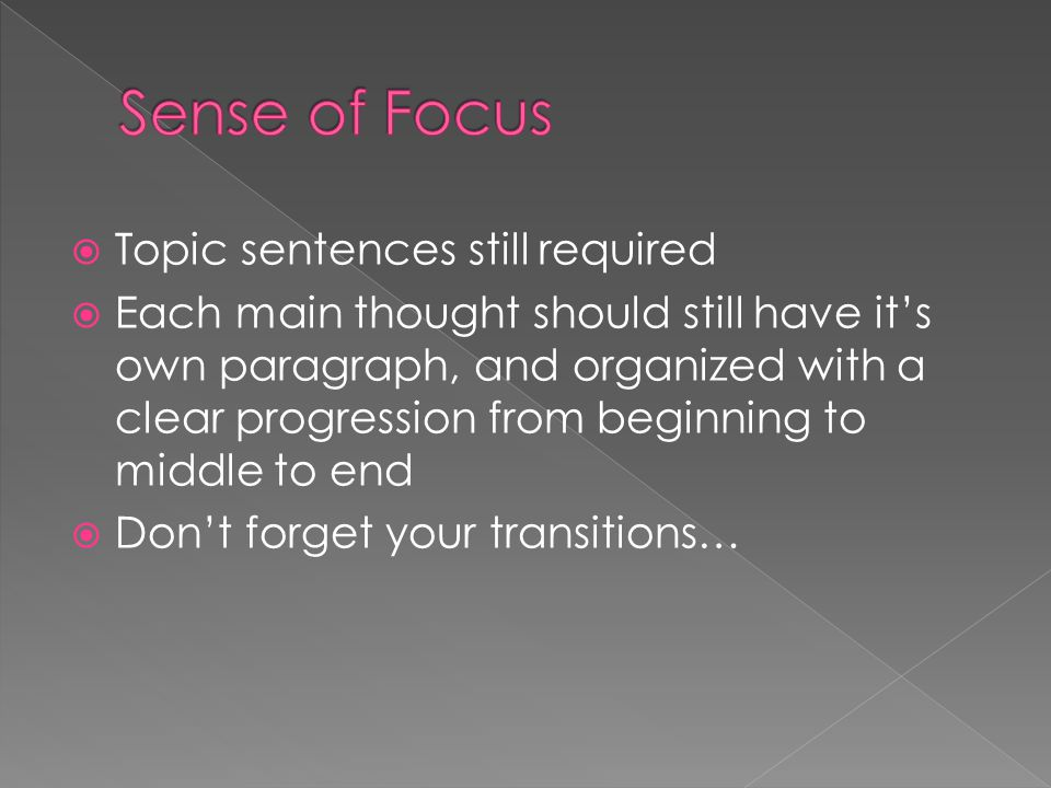  Topic sentences still required  Each main thought should still have it's own paragraph, and organized with a clear progression from beginning to mi