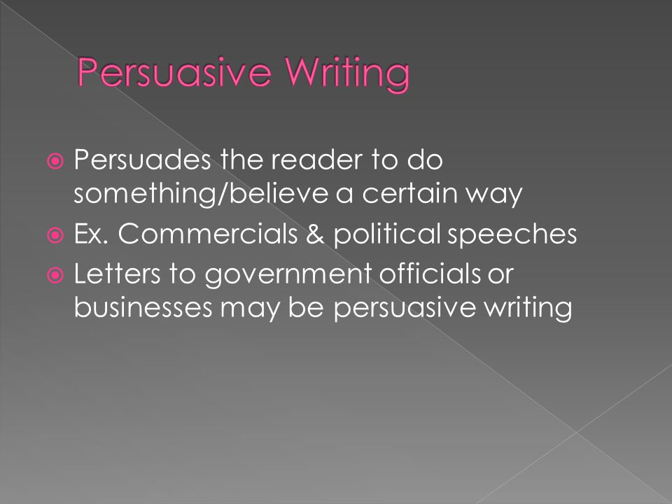  Persuades the reader to do something/believe a certain way  Ex. Commercials & political speeches  Letters to government officials or businesses ma