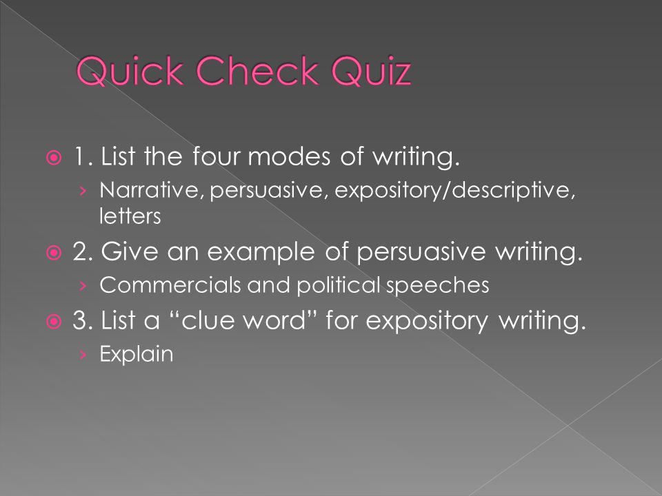 1. List the four modes of writing. › Narrative, persuasive, expository/descriptive, letters  2. Give an example of persuasive writing. › Commercial