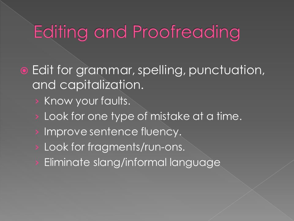  Edit for grammar, spelling, punctuation, and capitalization. › Know your faults. › Look for one type of mistake at a time. › Improve sentence fluenc