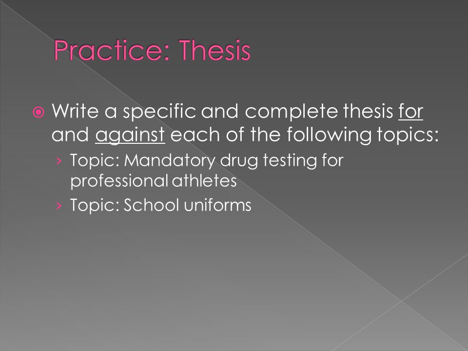  Write a specific and complete thesis for and against each of the following topics: › Topic: Mandatory drug testing for professional athletes › Topic