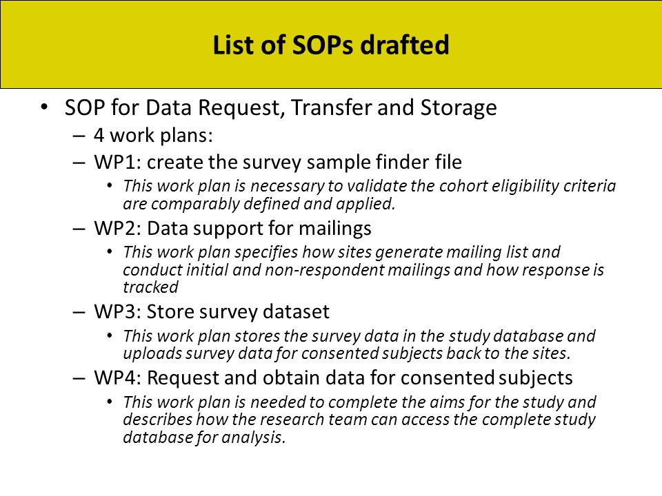 SOP for Data Request, Transfer and Storage – 4 work plans: – WP1: create the survey sample finder file This work plan is necessary to validate the cohort eligibility criteria are comparably defined and applied.