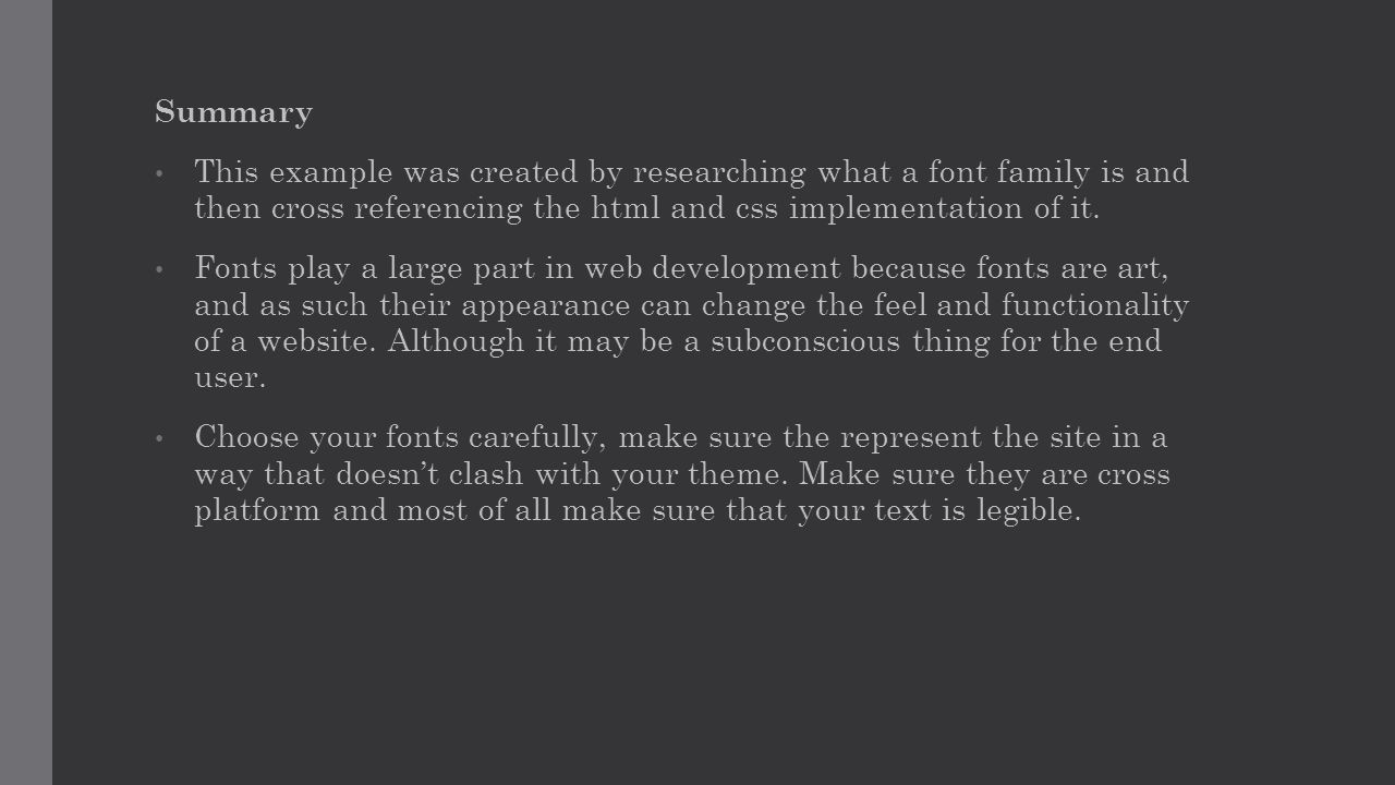 Summary This example was created by researching what a font family is and then cross referencing the html and css implementation of it.