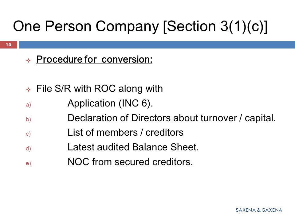 One Person Company [Section 3(1)(c)]  Procedure for conversion:  File S/R with ROC along with a) Application (INC 6). b) Declaration of Directors ab