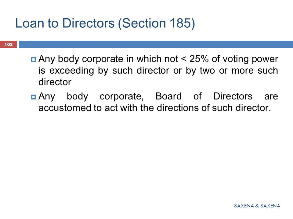 Loan to Directors (Section 185)  Any body corporate in which not < 25% of voting power is exceeding by such director or by two or more such director