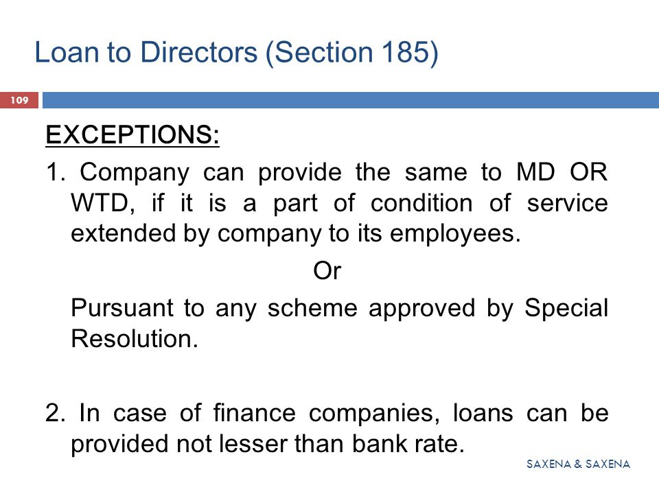 Loan to Directors (Section 185) EXCEPTIONS: 1. Company can provide the same to MD OR WTD, if it is a part of condition of service extended by company
