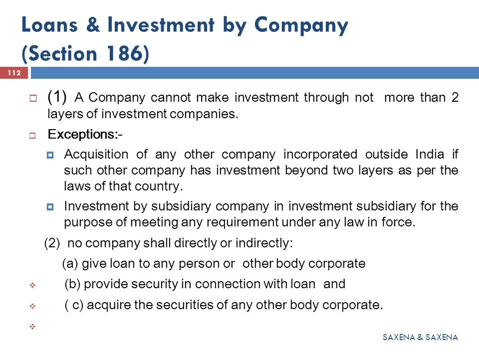 Loans & Investment by Company (Section 186)  (1) A Company cannot make investment through not more than 2 layers of investment companies.  Exception