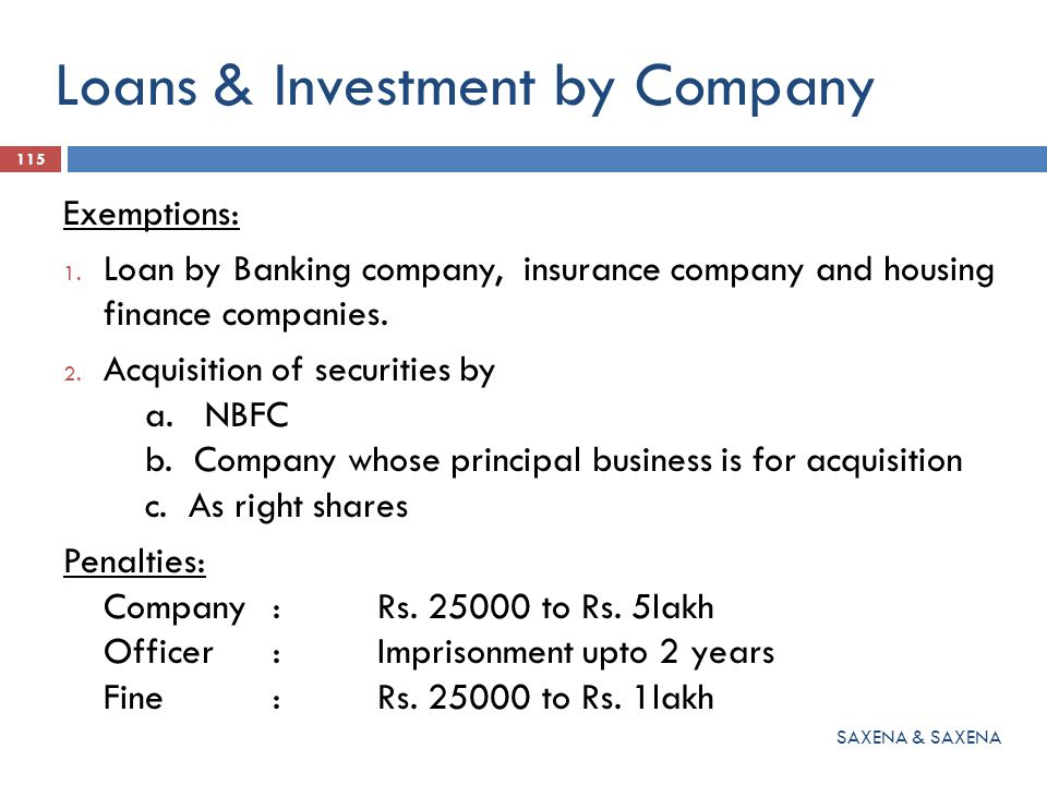 Loans & Investment by Company Exemptions: 1. Loan by Banking company, insurance company and housing finance companies. 2. Acquisition of securities by