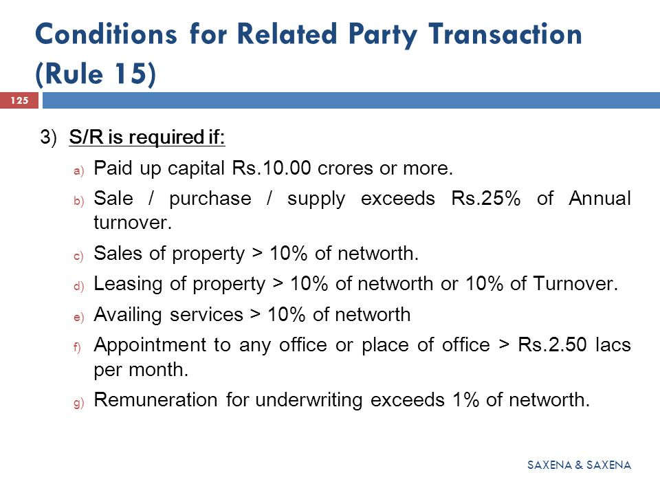 Conditions for Related Party Transaction (Rule 15) 3) S/R is required if: a) Paid up capital Rs.10.00 crores or more. b) Sale / purchase / supply exce