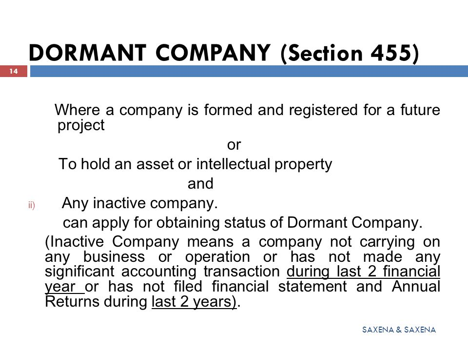 DORMANT COMPANY (Section 455) Where a company is formed and registered for a future project or To hold an asset or intellectual property and ii) Any i