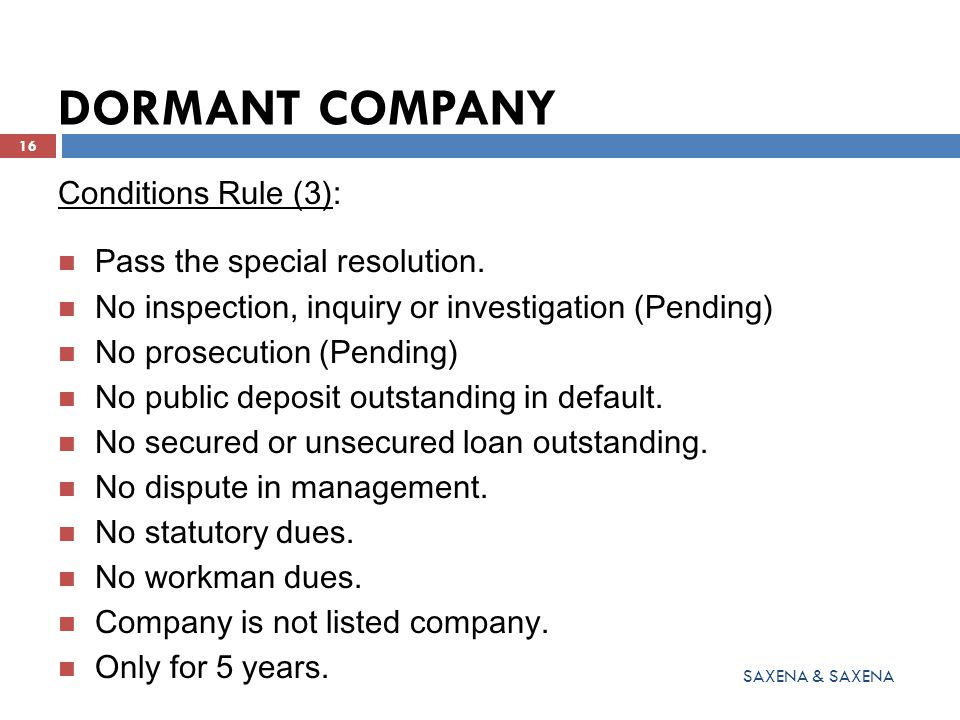 DORMANT COMPANY Conditions Rule (3): Pass the special resolution. No inspection, inquiry or investigation (Pending) No prosecution (Pending) No public