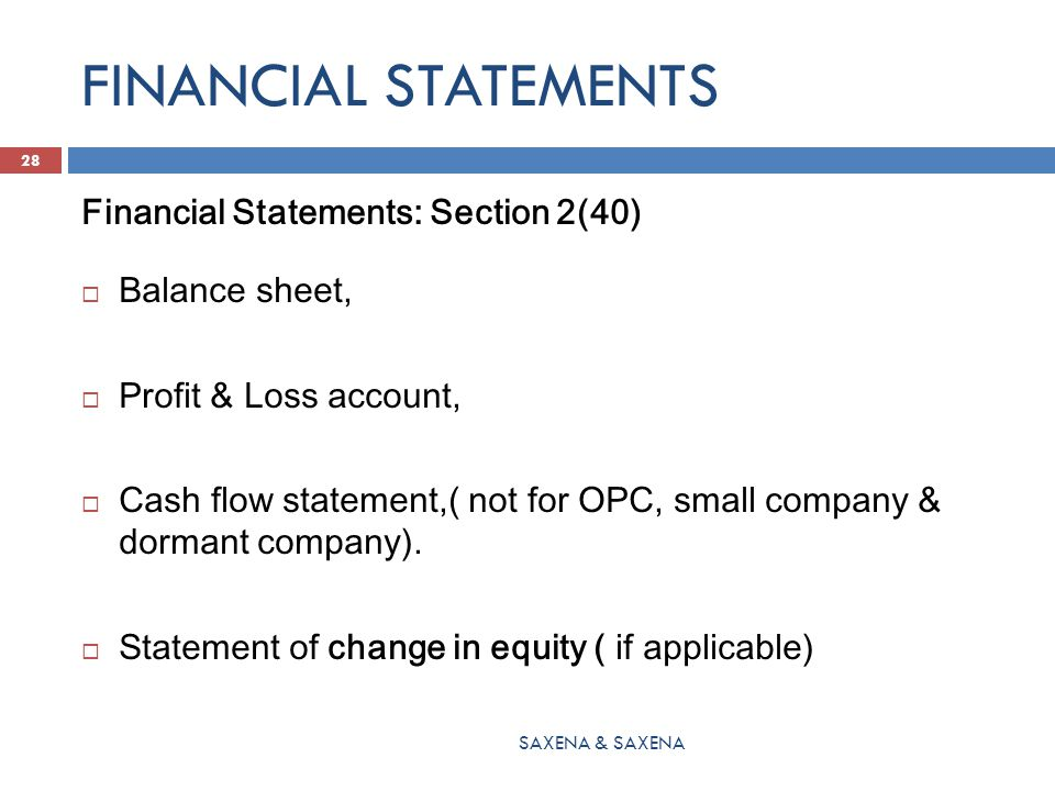 FINANCIAL STATEMENTS Financial Statements: Section 2(40)  Balance sheet,  Profit & Loss account,  Cash flow statement,( not for OPC, small company