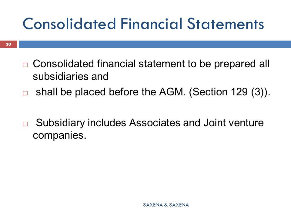 Consolidated Financial Statements  Consolidated financial statement to be prepared all subsidiaries and  shall be placed before the AGM. (Section 12