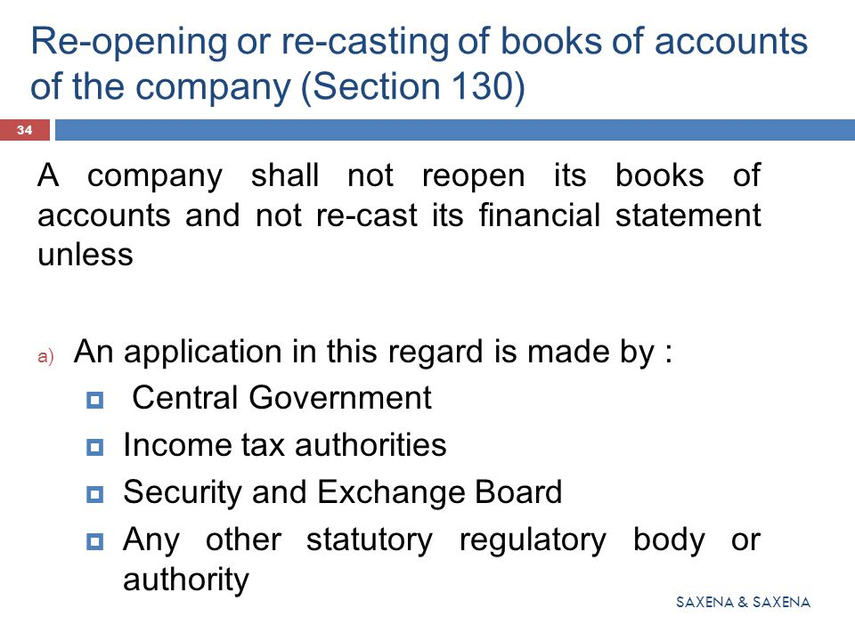 Re-opening or re-casting of books of accounts of the company (Section 130) A company shall not reopen its books of accounts and not re-cast its financ