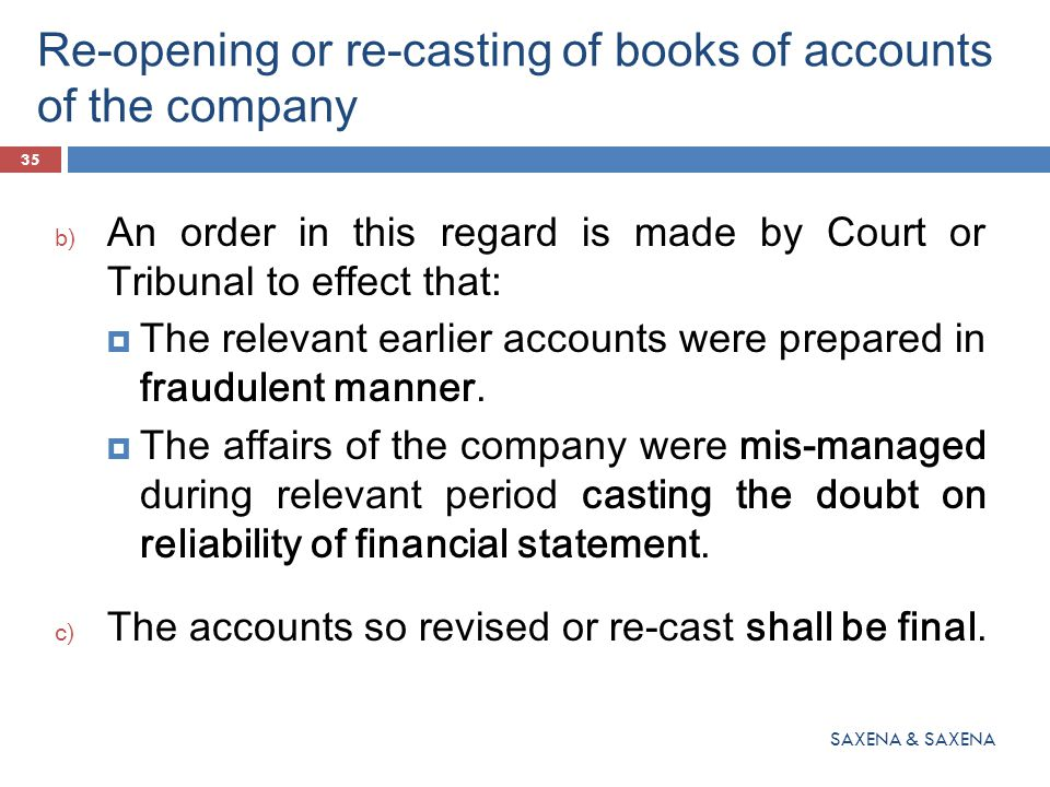 Re-opening or re-casting of books of accounts of the company b) An order in this regard is made by Court or Tribunal to effect that:  The relevant ea