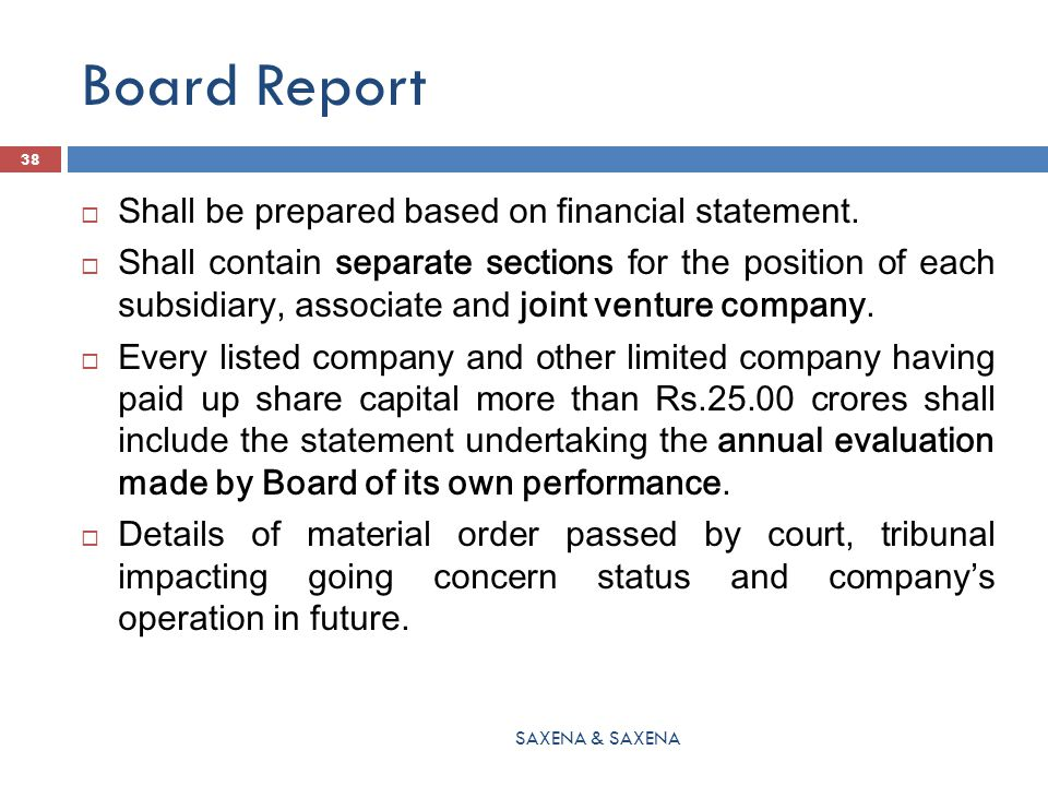 Board Report  Shall be prepared based on financial statement.  Shall contain separate sections for the position of each subsidiary, associate and jo