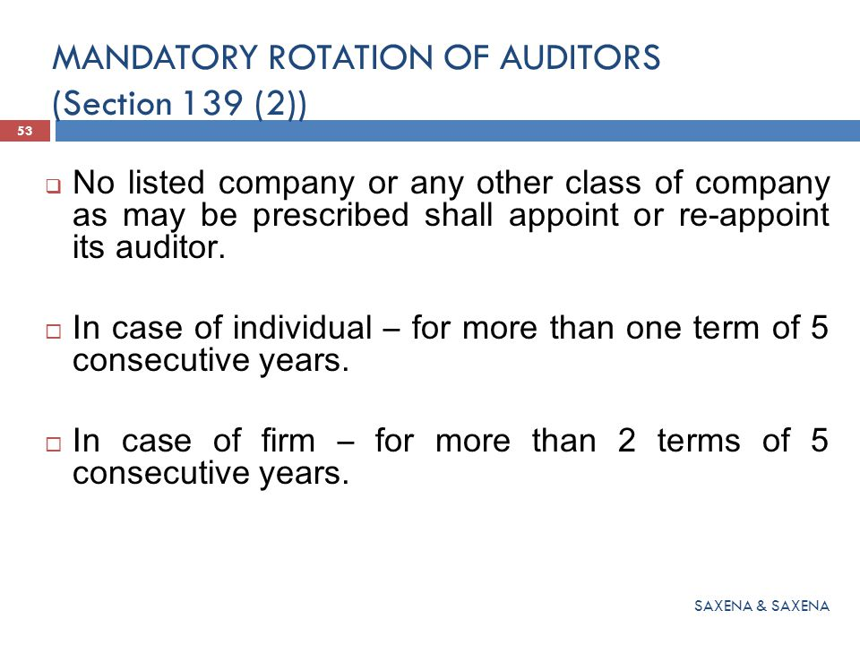 MANDATORY ROTATION OF AUDITORS (Section 139 (2))  No listed company or any other class of company as may be prescribed shall appoint or re-appoint it