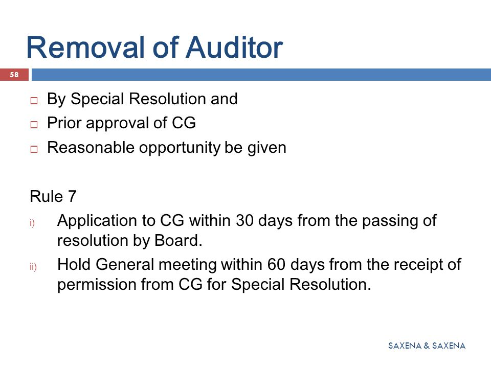 Removal of Auditor  By Special Resolution and  Prior approval of CG  Reasonable opportunity be given Rule 7 i) Application to CG within 30 days fro