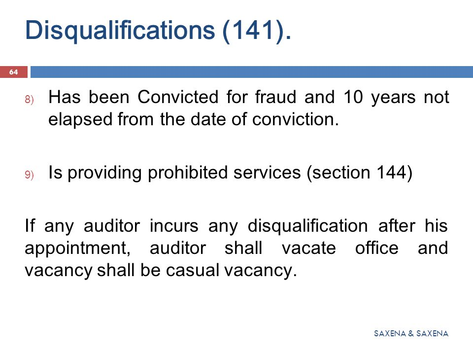 Disqualifications (141). 64 SAXENA & SAXENA 8) Has been Convicted for fraud and 10 years not elapsed from the date of conviction. 9) Is providing proh
