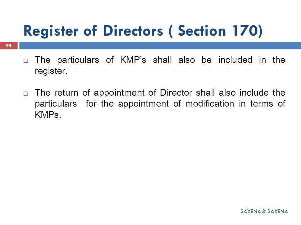 Register of Directors ( Section 170)  The particulars of KMP's shall also be included in the register.  The return of appointment of Director shall